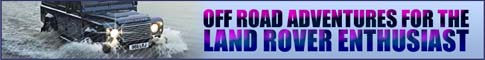 Click here for Off Road Adventures For The Land Rover Enthusiast
